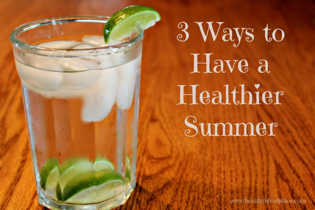 3 Ways to Have a Healthier Summer