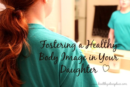 Fostering a Healthy Body Image in Your Daughter