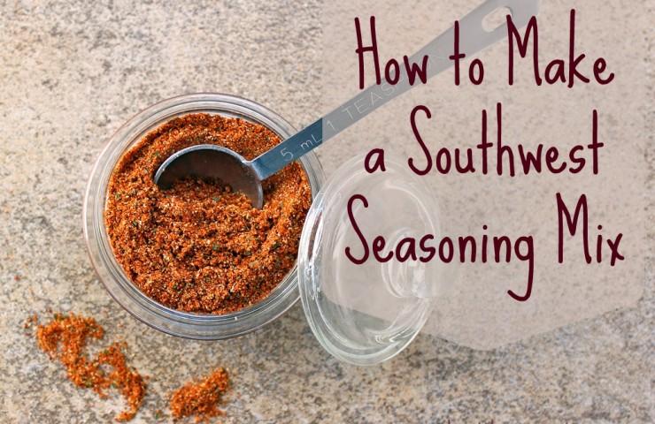 How to Make Southwest Seasoning Mix