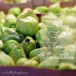 Friday Food Focus: Tomatillos