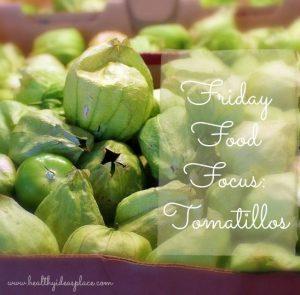 Friday Food Focus Tomatillos