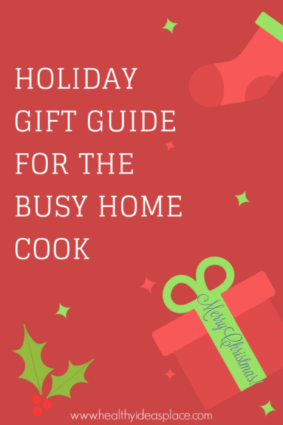 Holiday Gift Guide for the Busy Home Cook