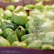 Friday Food Focus: Tomatillos