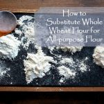 How to Substitute Whole Wheat Flour for All-Purpose Flour