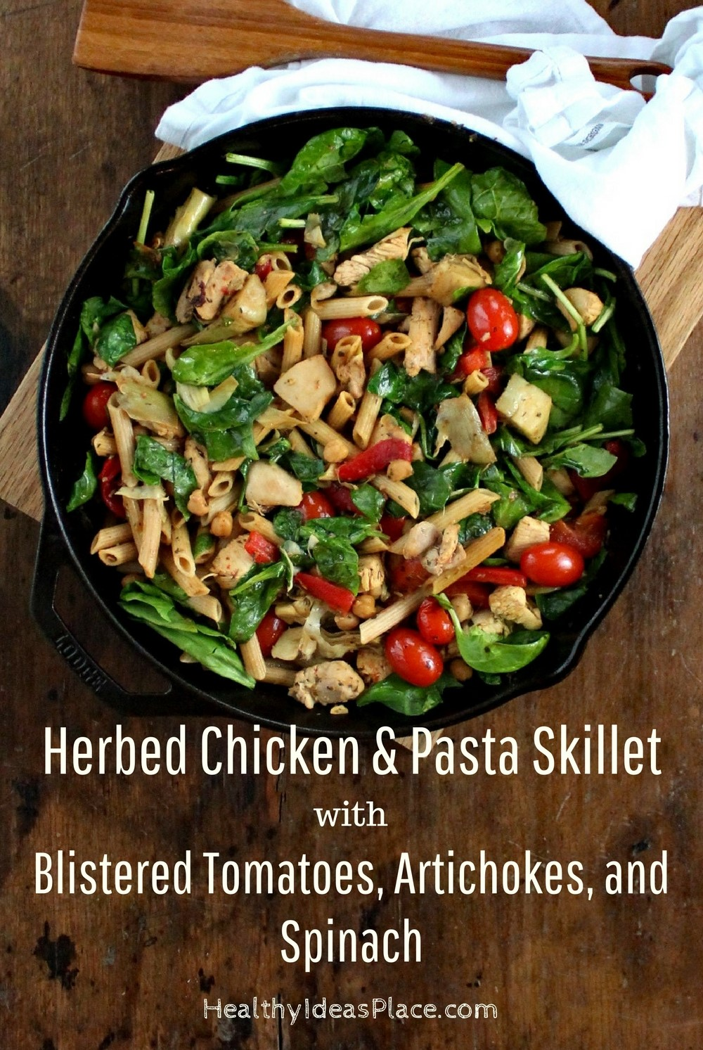 Herbed Chicken and Pasta Skillet with Blistered Tomatoes, Artichokes, and Spinach – Nourishing vegetables and chicken are flavored with a delicious lemon and herb marinade. Simple to make recipe, delicious, and colorful.
